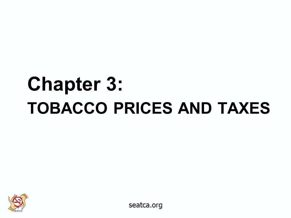 TOBACCO PRICES AND TAXES Chapter 3: seatca.org