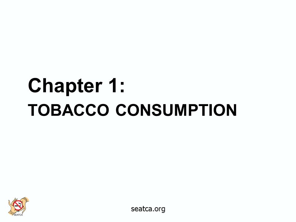 TOBACCO CONSUMPTION Chapter 1: seatca.org
