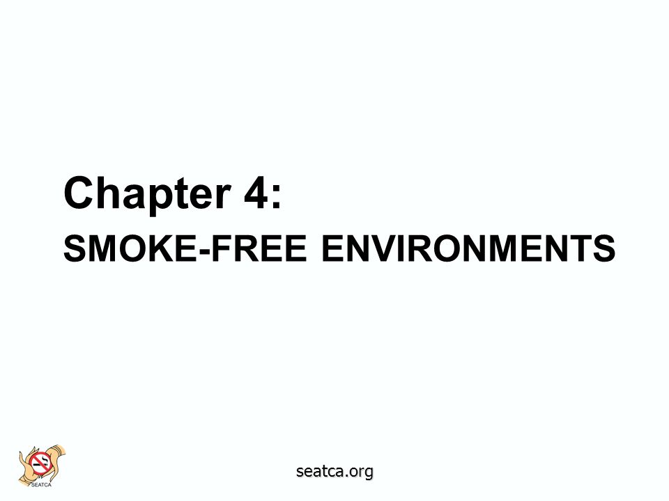 SMOKE-FREE ENVIRONMENTS Chapter 4: seatca.org