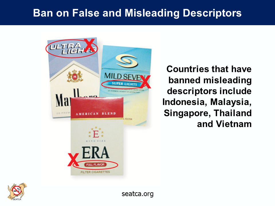 Countries that have banned misleading descriptors include Indonesia, Malaysia, Singapore, Thailand and Vietnam seatca.org Ban on False and Misleading Descriptors