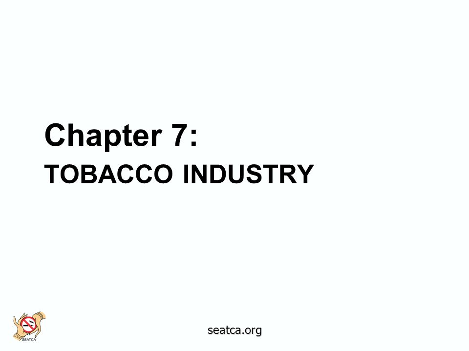 TOBACCO INDUSTRY Chapter 7: seatca.org