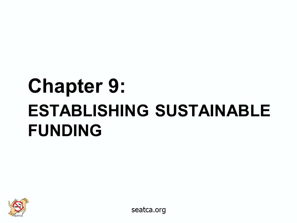 ESTABLISHING SUSTAINABLE FUNDING Chapter 9: seatca.org