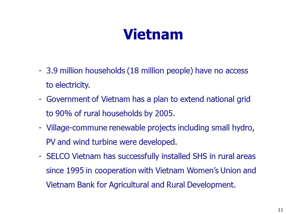 Vietnam - 3.9 million households (18 million people) have no access to electricity.