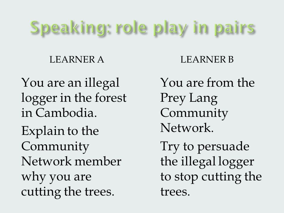 LEARNER ALEARNER B You are an illegal logger in the forest in Cambodia.