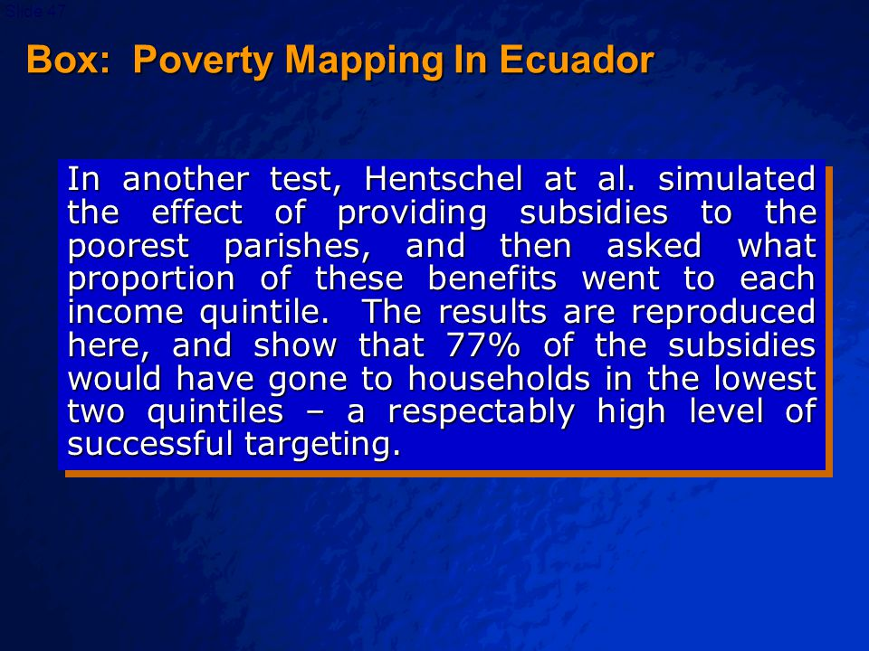 © 2003 By Default!Slide 47 Box: Poverty Mapping In Ecuador In another test, Hentschel at al.