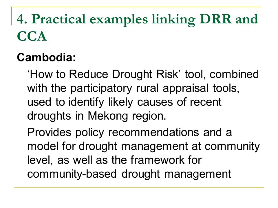4. Practical examples linking DRR and CCA Cambodia: 'How to Reduce Drought Risk' tool, combined with the participatory rural appraisal tools, used to