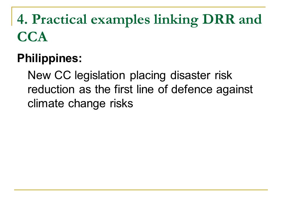 4. Practical examples linking DRR and CCA Philippines: New CC legislation placing disaster risk reduction as the first line of defence against climate