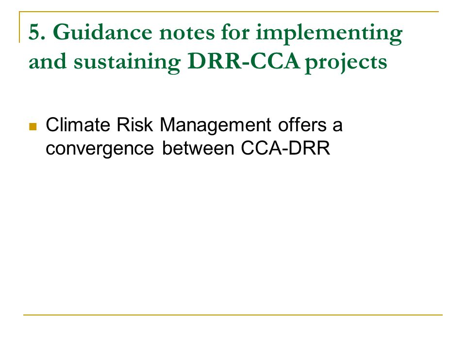5. Guidance notes for implementing and sustaining DRR-CCA projects Climate Risk Management offers a convergence between CCA-DRR
