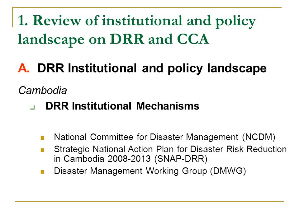 3.Enabling conditions for integrating DRR and CCA Five criteria identified for analysis of enabling environment for integrating DRR and CCA: 1) Political Commitment and Awareness 2) Policy and Institution Mechanisms 3) Integration of DRR into Development Process 4) Capacity to generate required Climate Risk Information (CRI) 5) Integration of CRI into development process