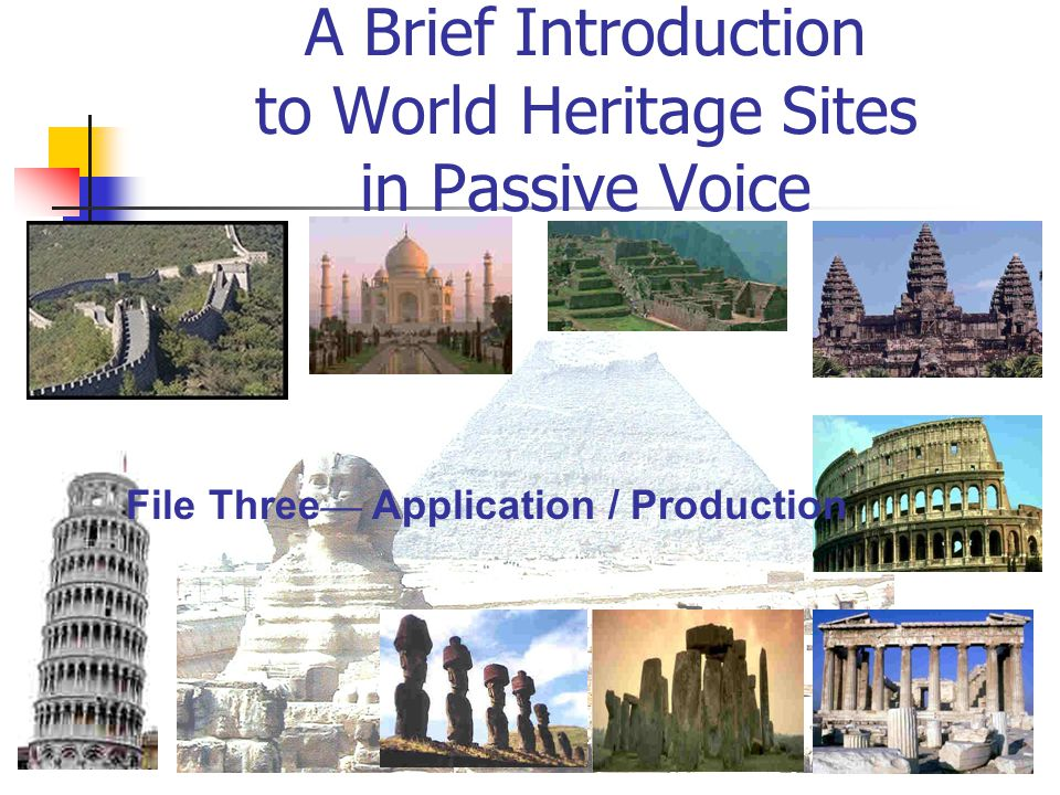 Content Part I —  Application of Passive Voice with 10 World Heritage Sites  Photos of the World Heritage Sites  Maps of the Countries with the World Heritage Sites  Important Facts Written in Passive Voice Part II —  Integration of Knowledge from Different Categories by Sorting Out Part III —  A variety of Tastes in the Same Class  A Survey Linked to Microsoft Excel