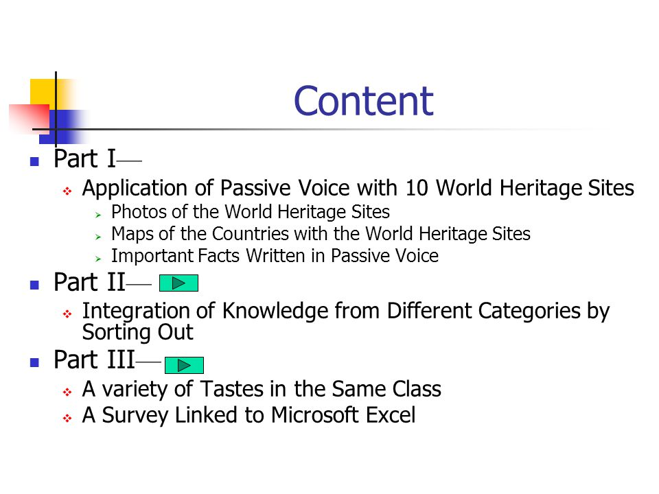 Part I — Application of Passive Voice with 10 World Heritage Sites The Great Pyramid in Giza, Egypt The Stonehenge near London, England The Parthenon Temple in Athens, Greece The Great Wall near Beijing, China The Colosseum in Rome, Italy The Easter Island of Chile The Leaning Tower of Pisa, Italy The Angkor Wat in Cambodia The Inca- Machu Picchu The Taj Mahal in Agra, India