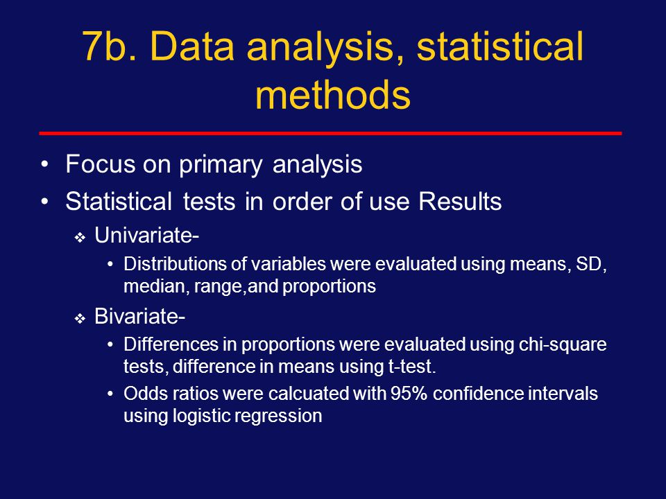 """7a. Data analysis, statistical methods Discuss where and into what program data was entered; where stored; where analyzed  """"Data were entered on site"""