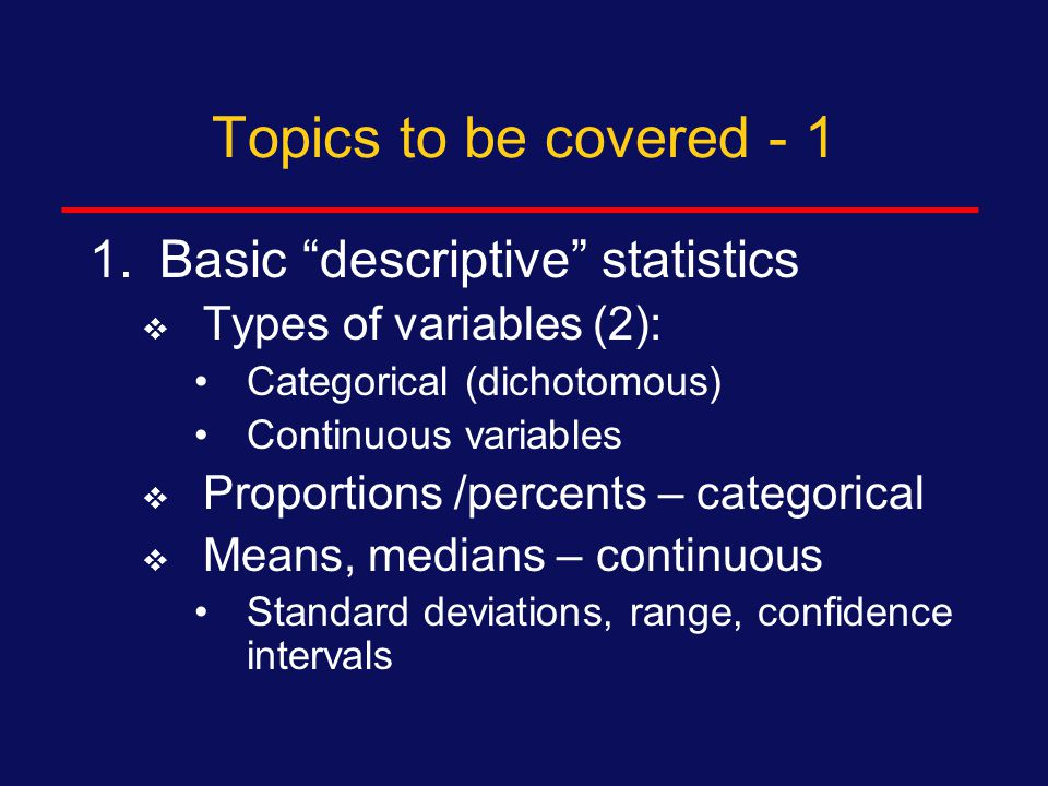 Topics to be covered - 5 5.Meaning of a p-value  How to present p-values 6.Multivariable analysis  Stratification  Multivariate logistic regression Statistical test of differences in association Presentation of results  Multivariate linear regression