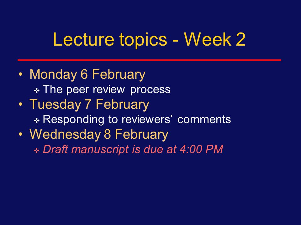 Lecture topics- Week 1 Thursday 2 February:  Discussion Friday 3 February:  Abstract  Authorship, title page, choosing a journal, instructions to authors, cover letter, submission