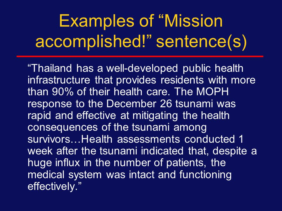 Examples of Mission accomplished! sentence Our assessment shows that despite Thailand's remarkable success in controlling the HIV epidemic among the general population, the HIV prevalence among MSM was found to be surprisingly high.