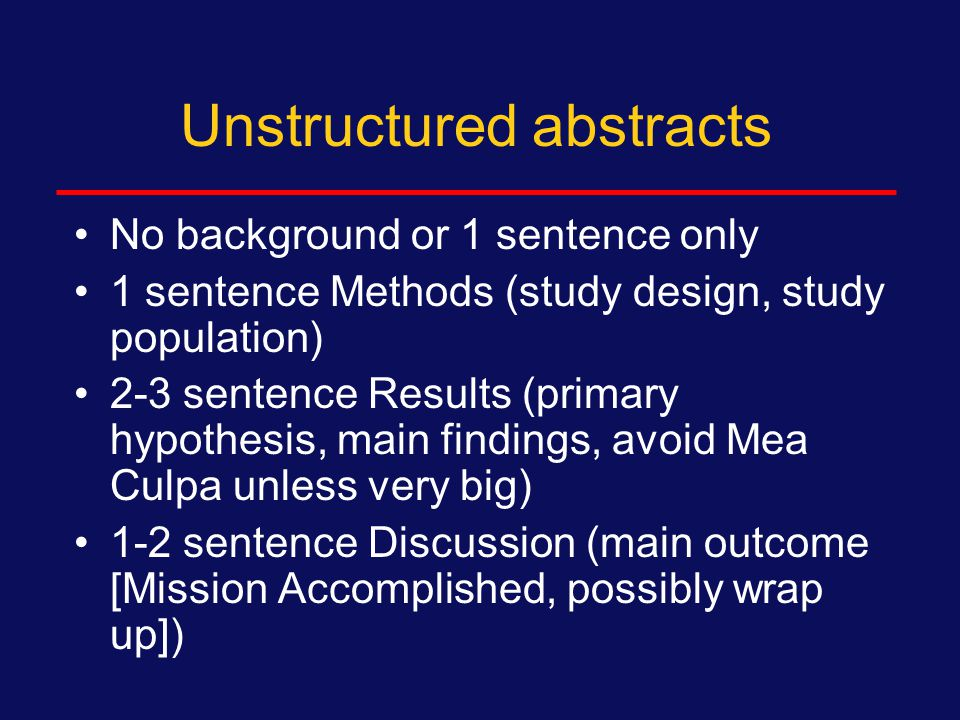 General considerations for abstracts Check format for journal Word count  500, 250, sometimes as short as 100 Two types of abstracts  Unstructured  Structured
