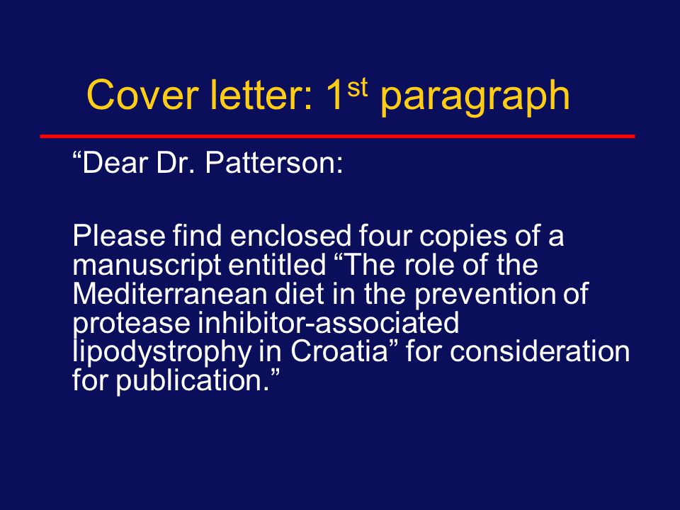 Cover letter Accompanies manuscript to editor Official letterhead Address for correspondence Increasingly done by e-mail Consent form signed by all authors