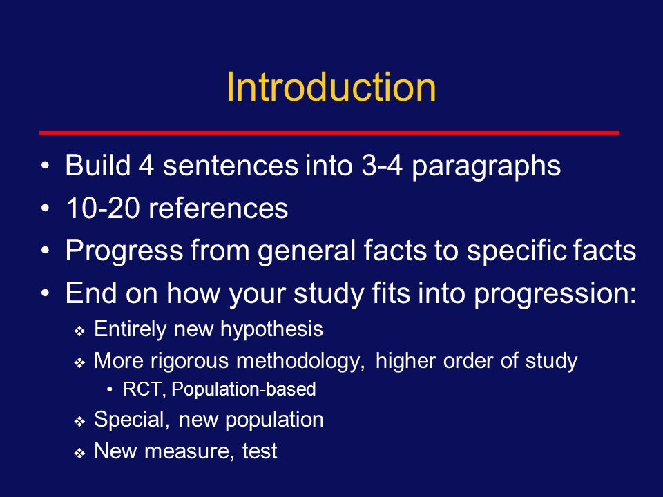 Introduction Think of the Introduction as 4 sentences: 1.The general situation 2.The specific situation 3.The gap in our knowledge of the specific situation 4.What you did to fill the gap