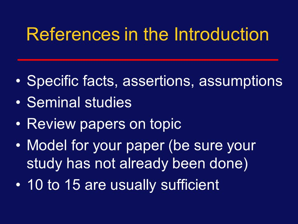 References In the Internet age:  No longer need an exhaustive literature review for every paper  A scientific paper is not a doctoral dissertation.