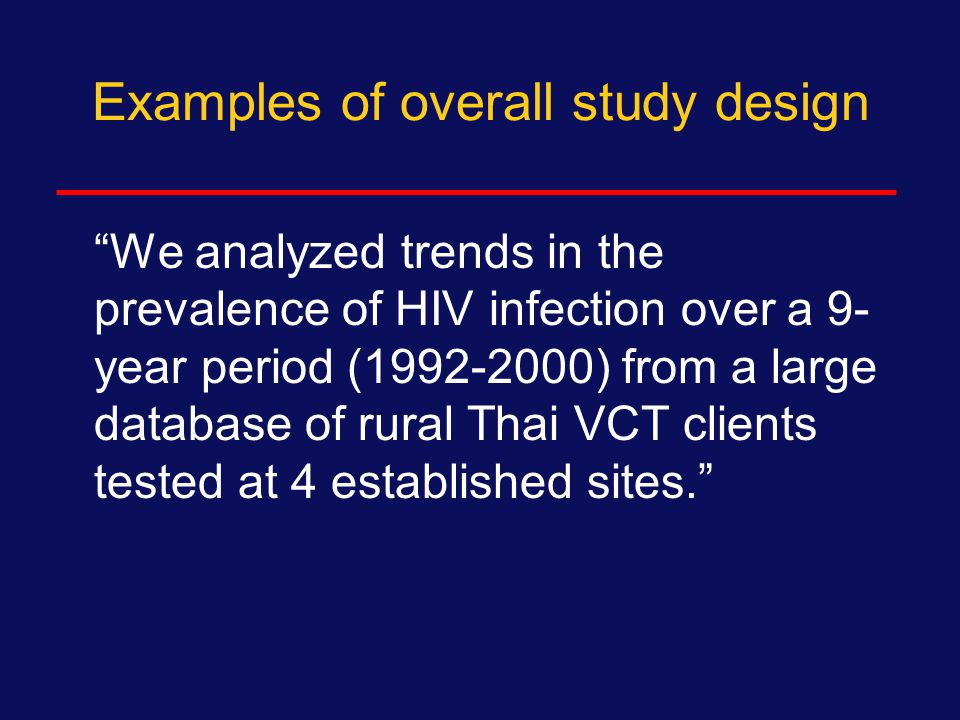 1. Overall study design Elements to include:  Prospective or retrospective (usually understood by basic design)  Blinded  Randomized  Secondary an
