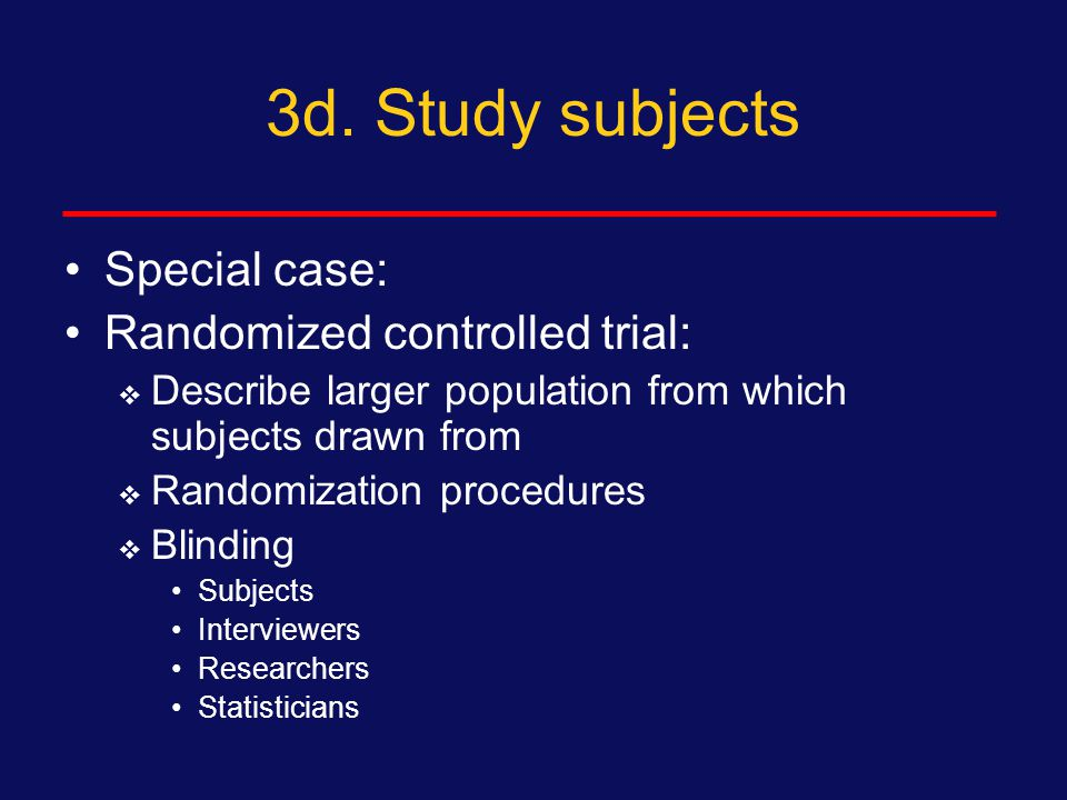 3d. Study subjects Special case: Case-control subjects:  Describe larger population  Describe definition of cases  Describe selection of controls 