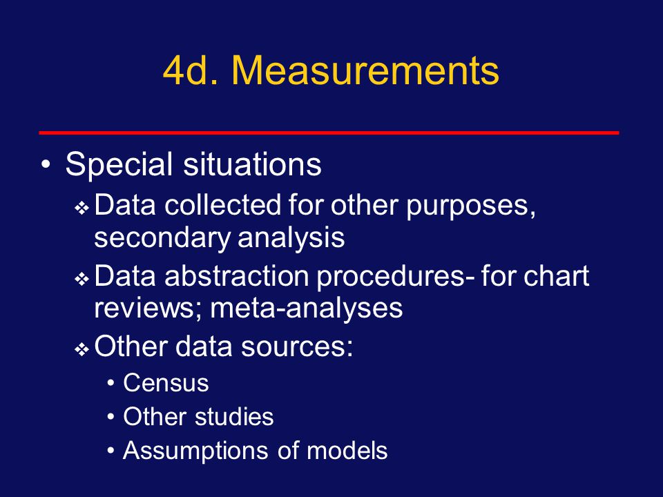 4c. Measurements Clinical evaluation  Physical exam- by whom, of what, including any particular measurements?  Treatment provided? Follow-up exam? I