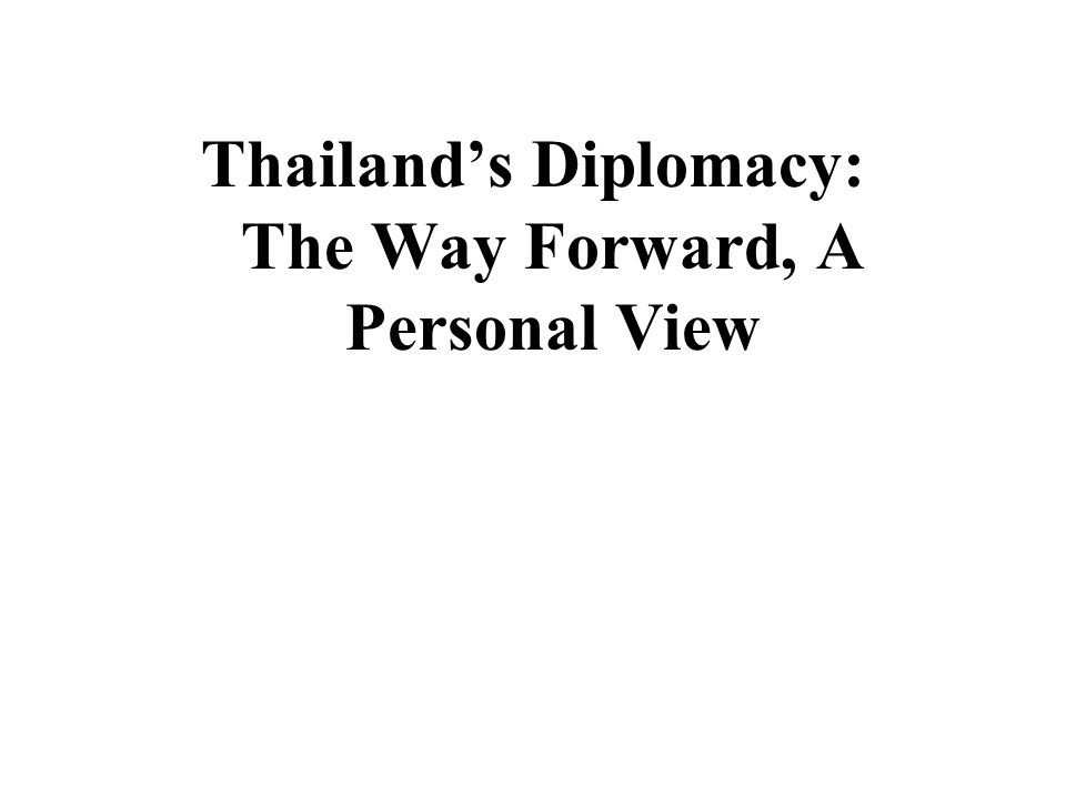 Thailand's Diplomacy: The Way Forward, A Personal View