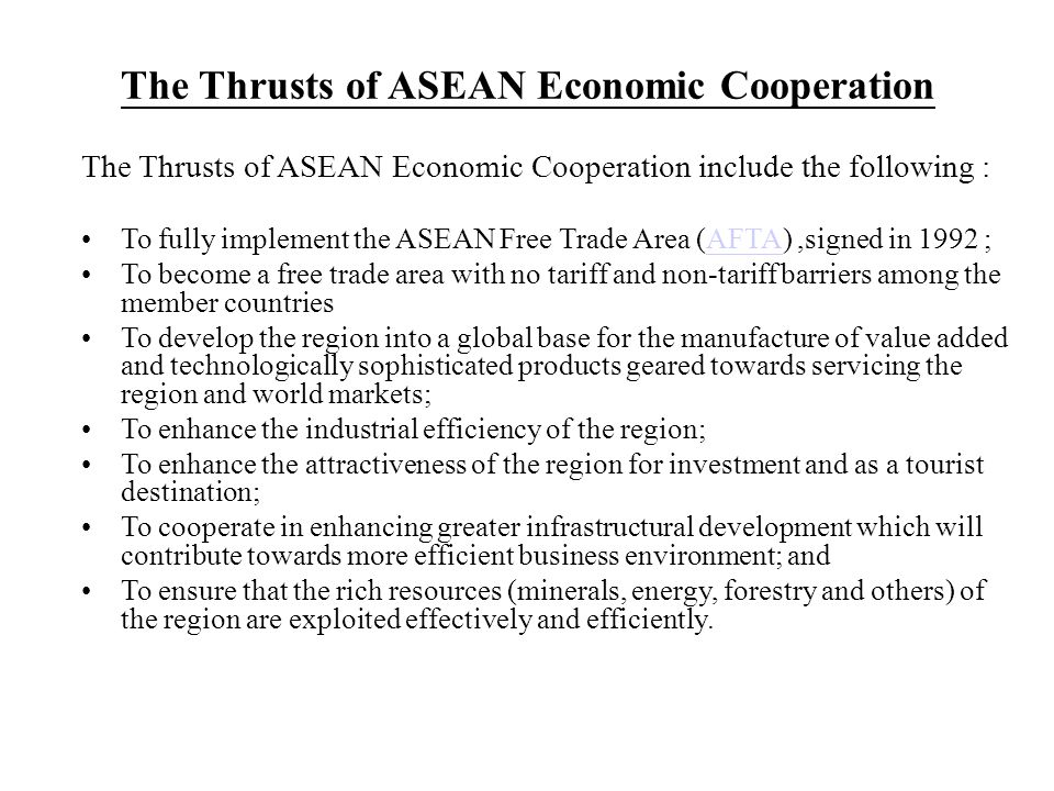 The Thrusts of ASEAN Economic Cooperation The Thrusts of ASEAN Economic Cooperation include the following : To fully implement the ASEAN Free Trade Ar
