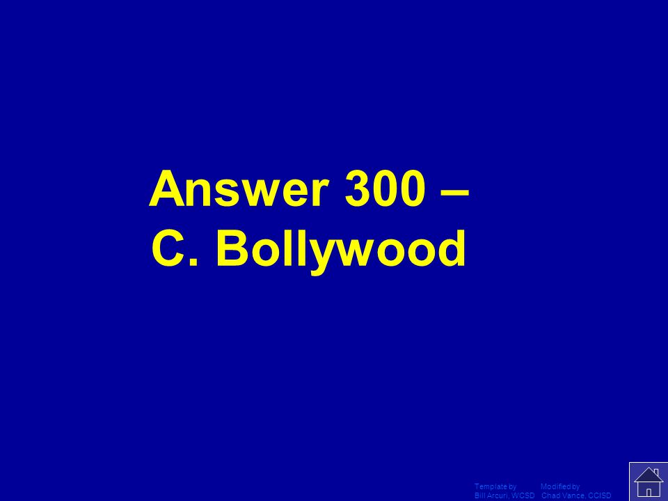 Template by Modified by Bill Arcuri, WCSD Chad Vance, CCISD Question 5-300 – Which film production industry in India creates movies that often reflect Indian traditions and Hindu themes.