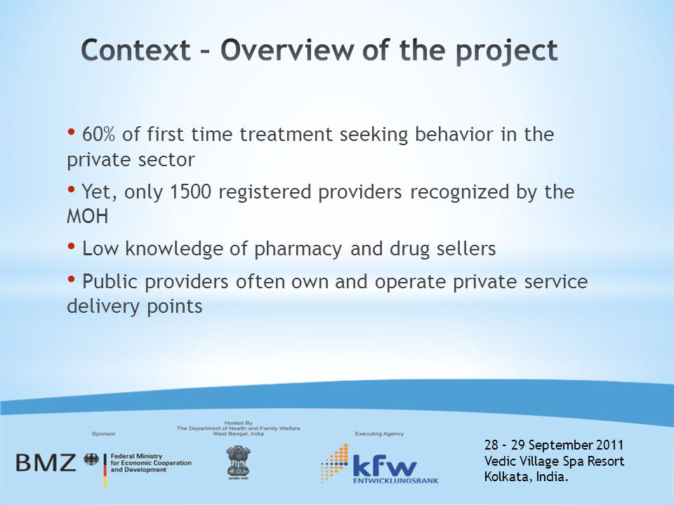 28 – 29 September 2011 Vedic Village Spa Resort Kolkata, India. 60% of first time treatment seeking behavior in the private sector Yet, only 1500 regi