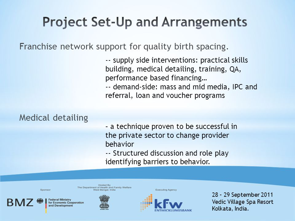 28 – 29 September 2011 Vedic Village Spa Resort Kolkata, India. Franchise network support for quality birth spacing. Medical detailing – a technique p