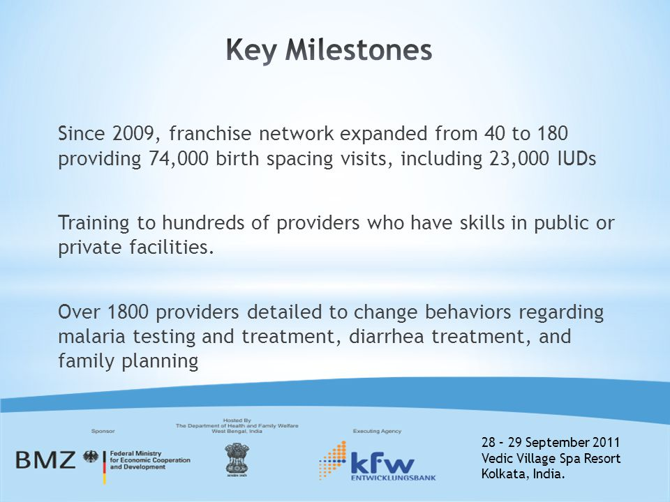 28 – 29 September 2011 Vedic Village Spa Resort Kolkata, India. Since 2009, franchise network expanded from 40 to 180 providing 74,000 birth spacing v