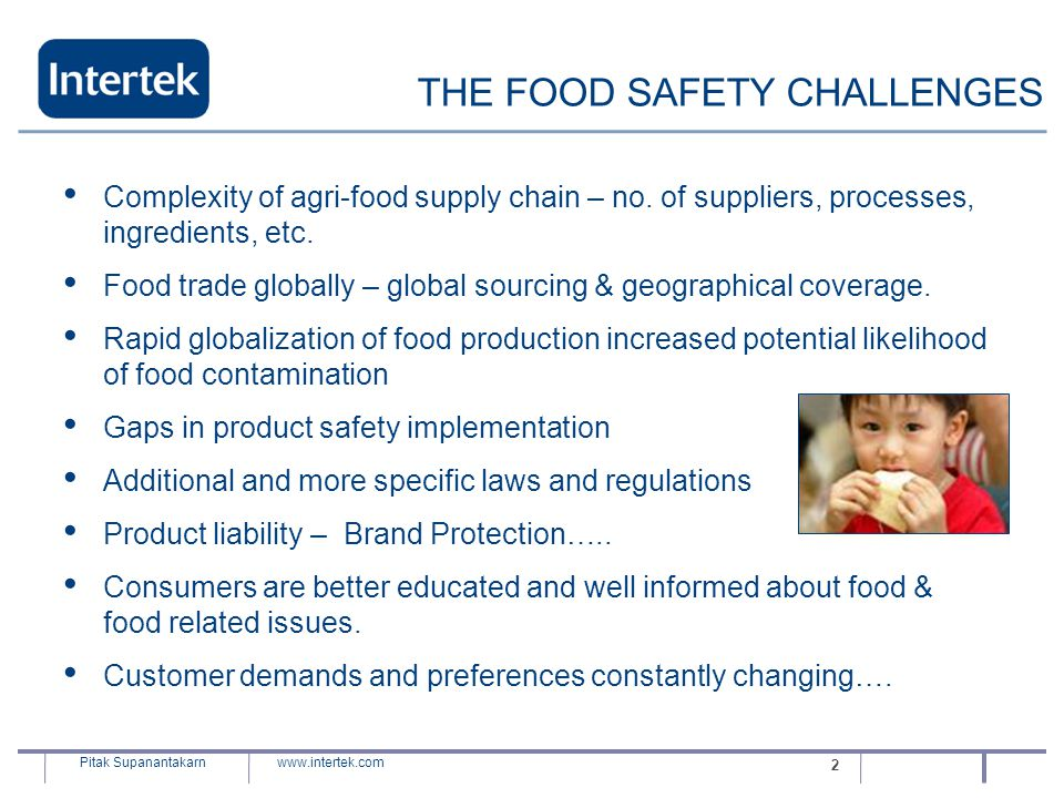 www.intertek.com Pitak Supanantakarn 2 THE FOOD SAFETY CHALLENGES Complexity of agri-food supply chain – no. of suppliers, processes, ingredients, etc