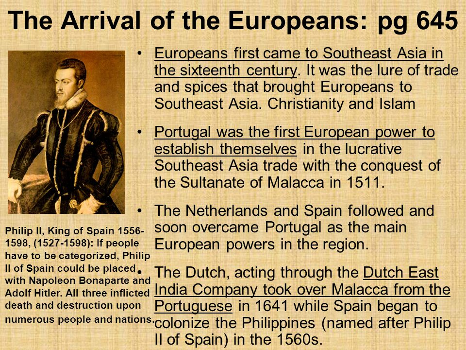 The Arrival of the Europeans: pg 645 Europeans first came to Southeast Asia in the sixteenth century.