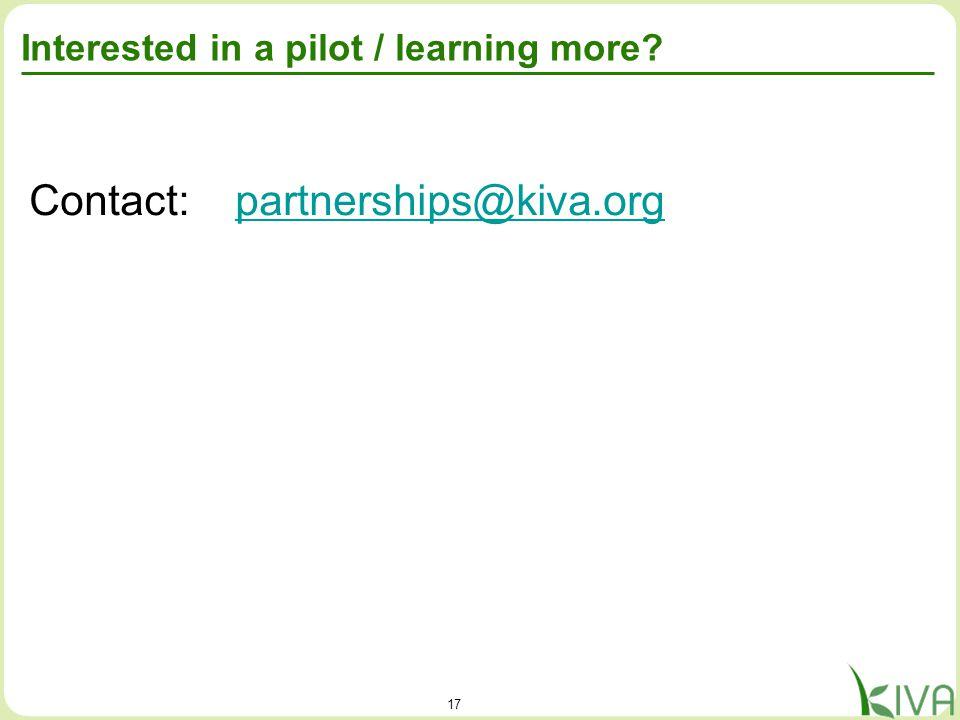 17 Interested in a pilot / learning more? Contact: partnerships@kiva.orgpartnerships@kiva.org