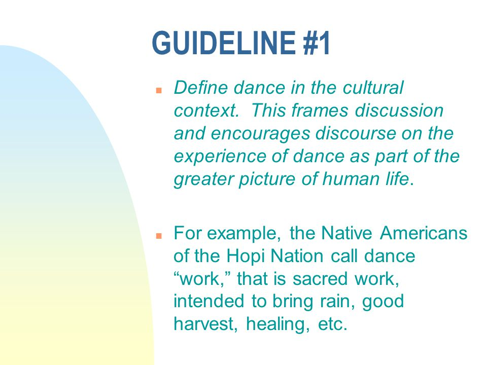 GUIDELINE #1 n Define dance in the cultural context.