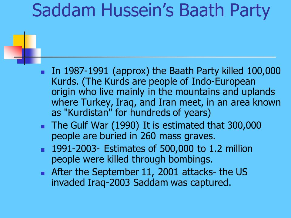 Saddam Hussein's Baath Party In 1987-1991 (approx) the Baath Party killed 100,000 Kurds.