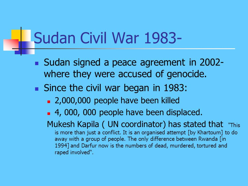 Sudan Civil War 1983- Sudan signed a peace agreement in 2002- where they were accused of genocide.
