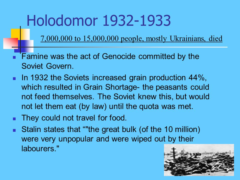 Holodomor 1932-1933 Famine was the act of Genocide committed by the Soviet Govern.