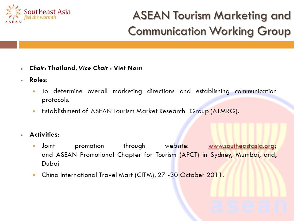 ASEAN Tourism Product Development Working Group Chair: Malaysia, Vice Chair : Myanmar Roles: To identify new products and experiences working with a wide range of stakeholders.