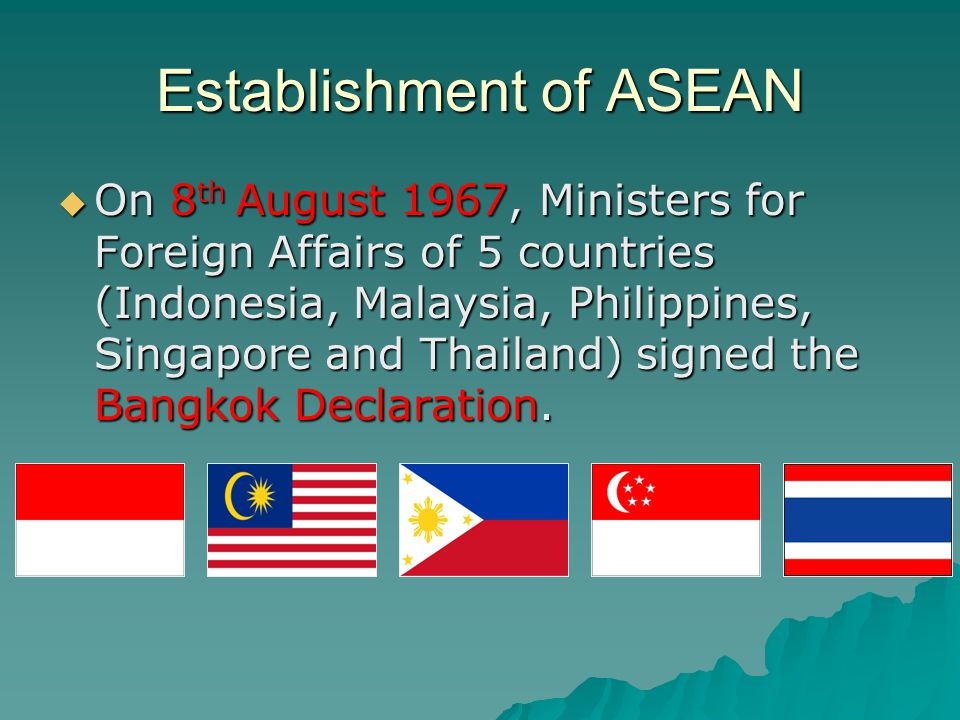 Establishment of ASEAN  Established an Association of Regional Cooperation among countries in South-East Asia, known as Association of South-East Asian Nations (ASEAN)