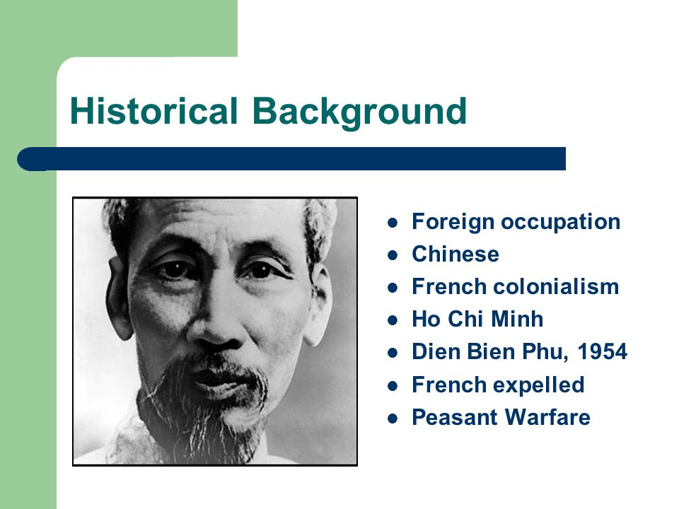 Historical Background Foreign occupation Chinese French colonialism Ho Chi Minh Dien Bien Phu, 1954 French expelled Peasant Warfare