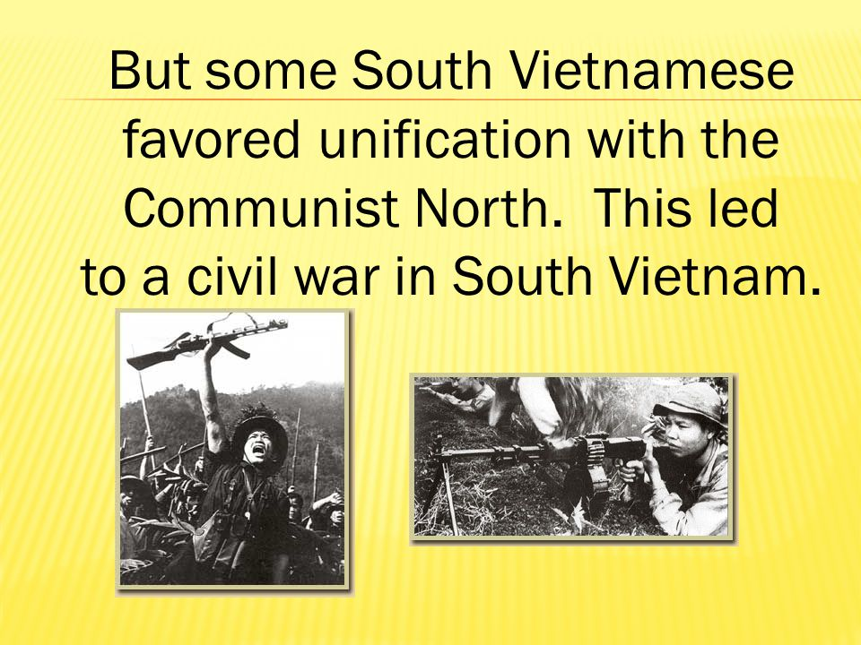 But some South Vietnamese favored unification with the Communist North.