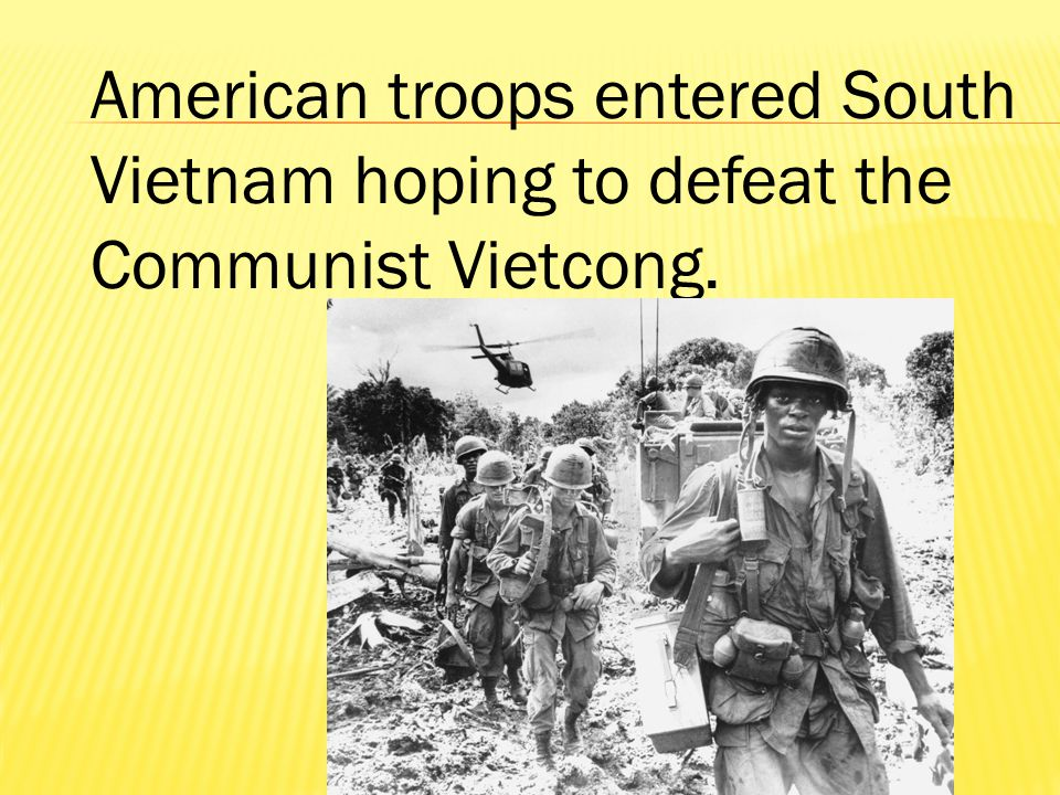 American troops entered South Vietnam hoping to defeat the Communist Vietcong.