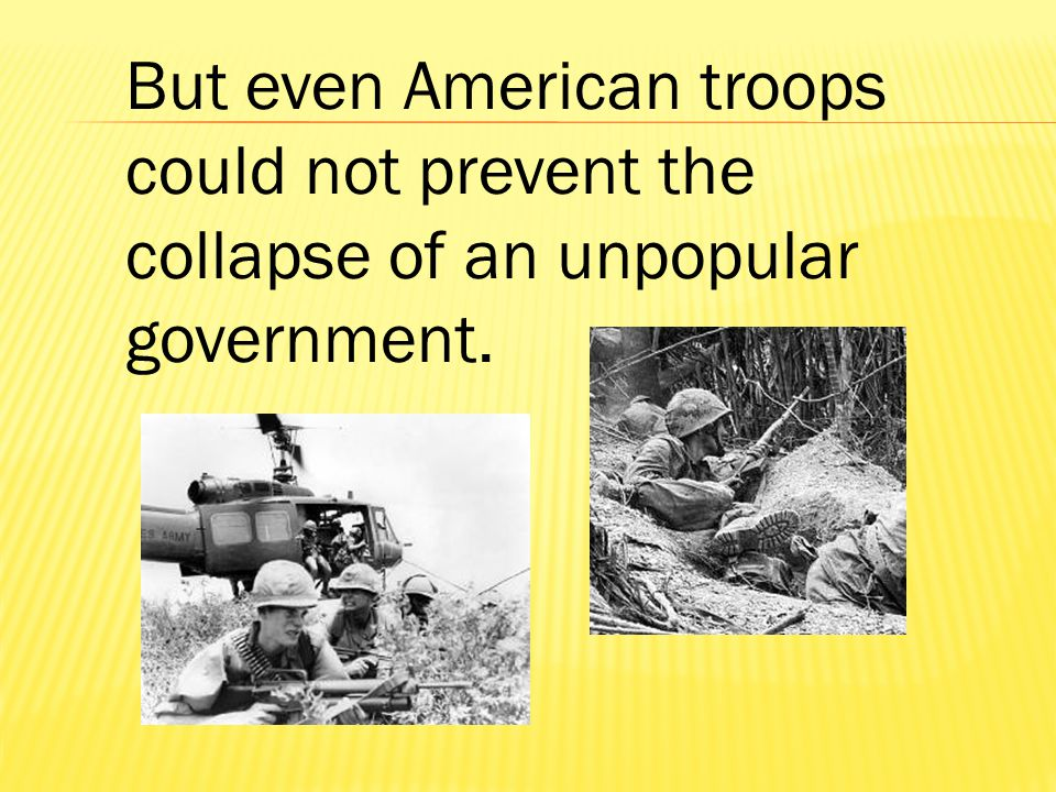 But even American troops could not prevent the collapse of an unpopular government.