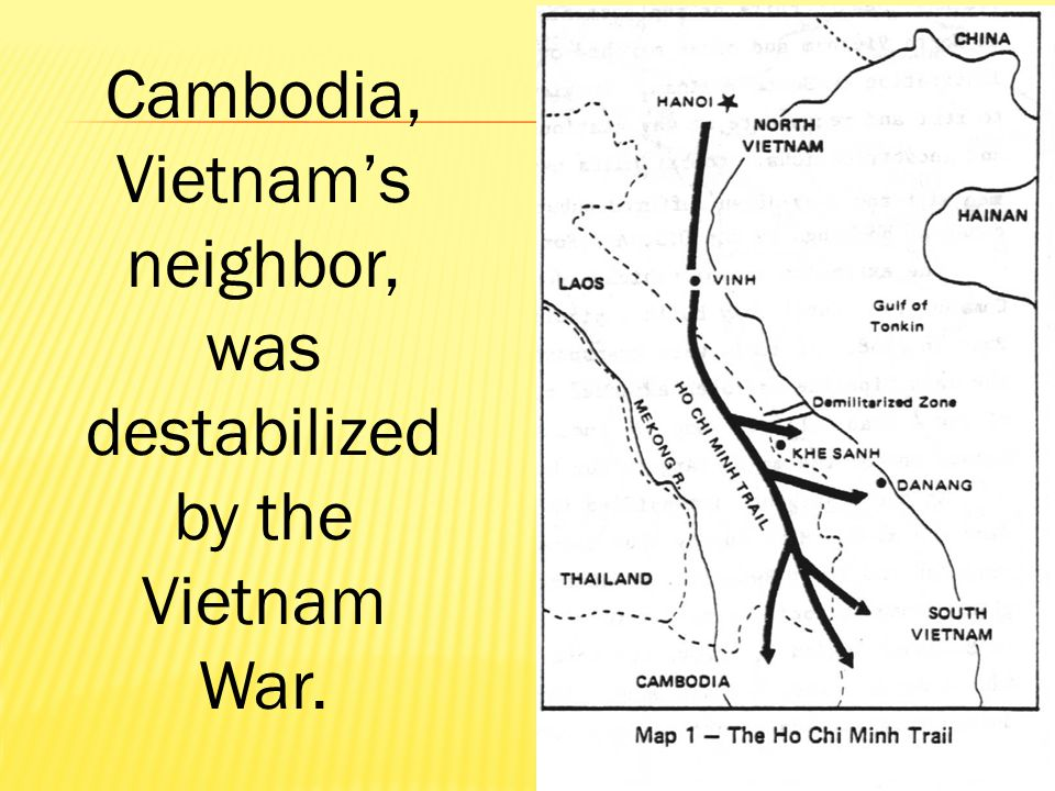 Cambodia, Vietnam's neighbor, was destabilized by the Vietnam War.