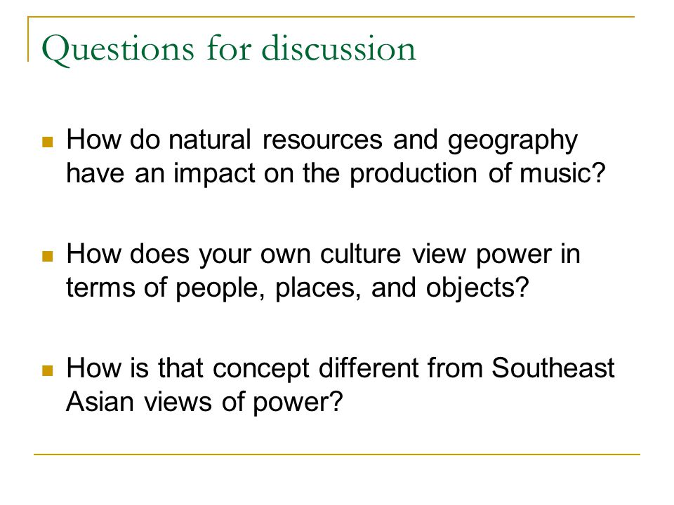 Questions for discussion How do natural resources and geography have an impact on the production of music.