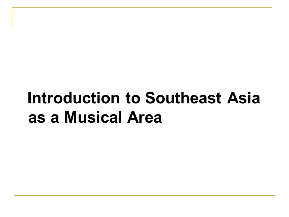Introduction to Southeast Asia as a Musical Area