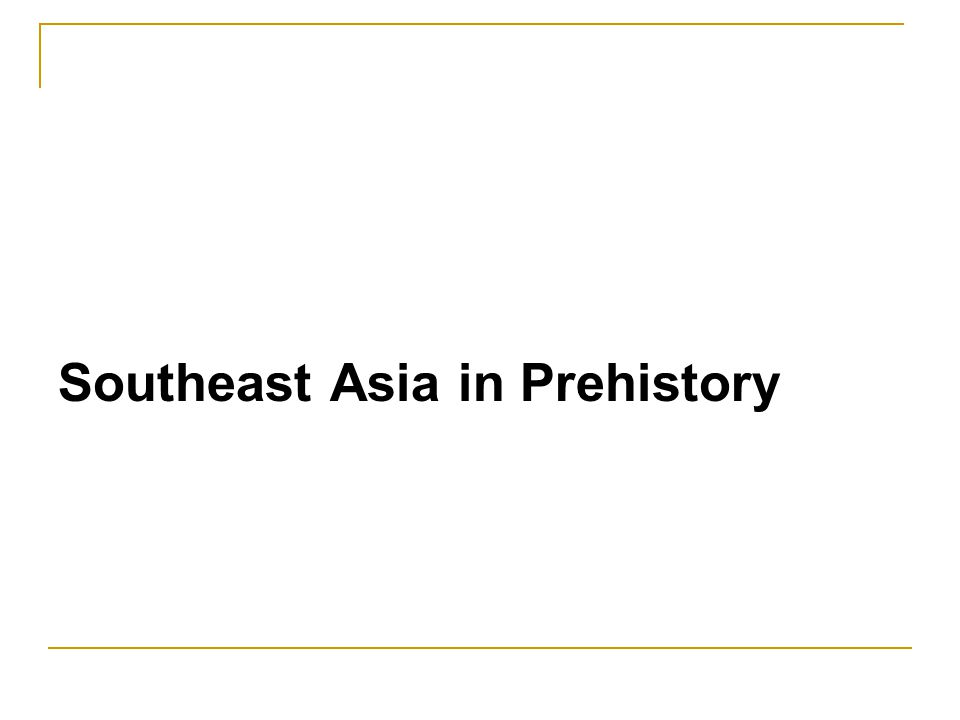 Southeast Asia in Prehistory