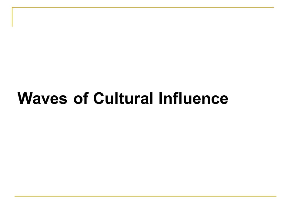 Waves of Cultural Influence